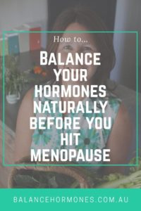 How to Balance Your Hormones Naturally Before You Hit Menopause