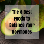 The 8 Best Foods to Balance Your Hormones if You Are Peri-Menopausal