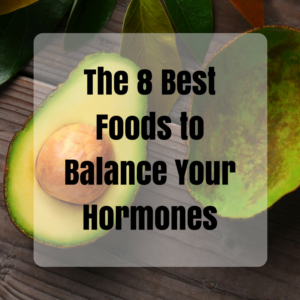 The 8 Best Foods to Balance Your Hormones