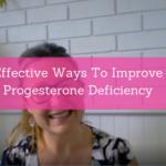 8 Effective Ways To Improve Progesterone Deficiency