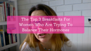 Top 3 Breakfasts For Women Trying To Balance Their Hormones