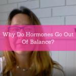 Why Do Hormones Go Out Of Balance?