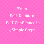 From Self-Doubt to Self-Confidence in 4 Simple Steps
